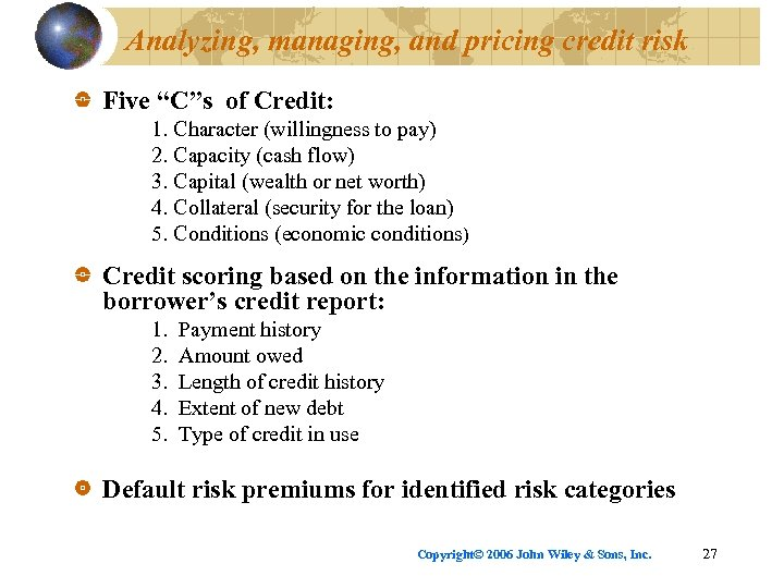 """Analyzing, managing, and pricing credit risk Five """"C""""s of Credit: 1. Character (willingness to"""
