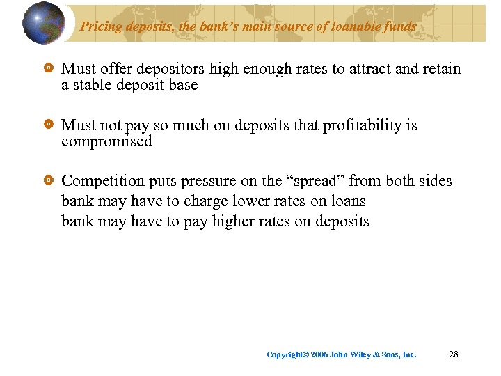 Pricing deposits, the bank's main source of loanable funds Must offer depositors high enough