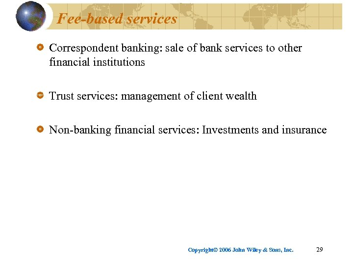 Fee-based services Correspondent banking: sale of bank services to other financial institutions Trust services: