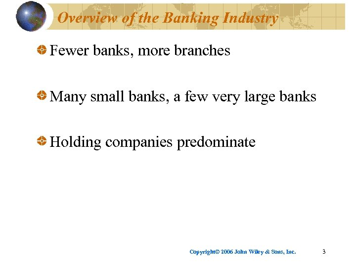 Overview of the Banking Industry Fewer banks, more branches Many small banks, a few