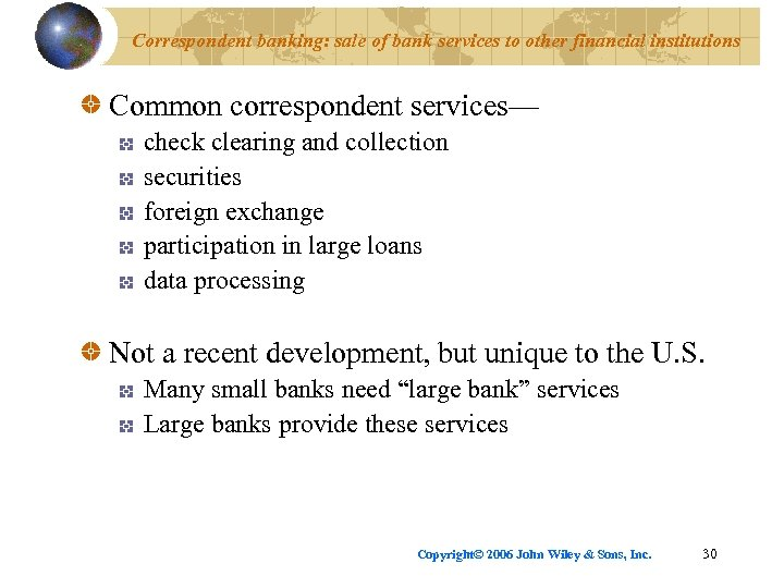 Correspondent banking: sale of bank services to other financial institutions Common correspondent services— check