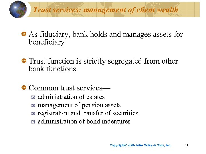 Trust services: management of client wealth As fiduciary, bank holds and manages assets for