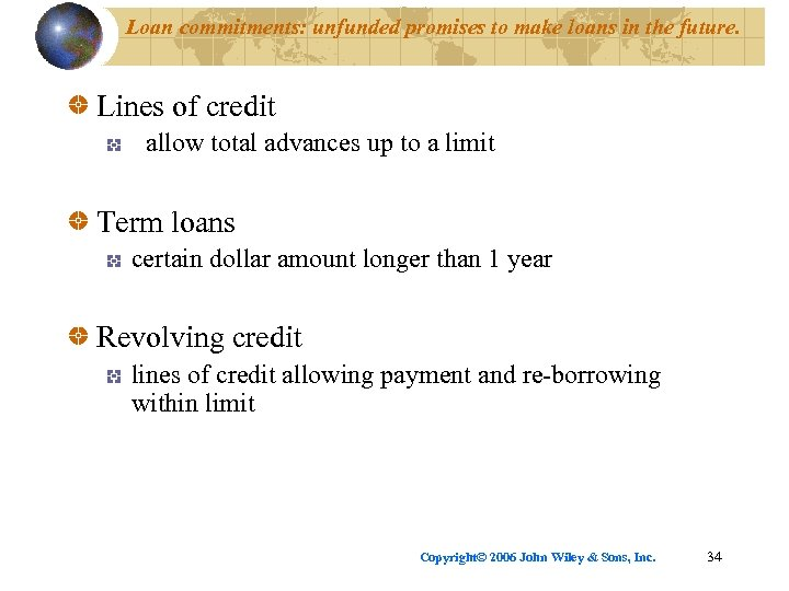 Loan commitments: unfunded promises to make loans in the future. Lines of credit allow