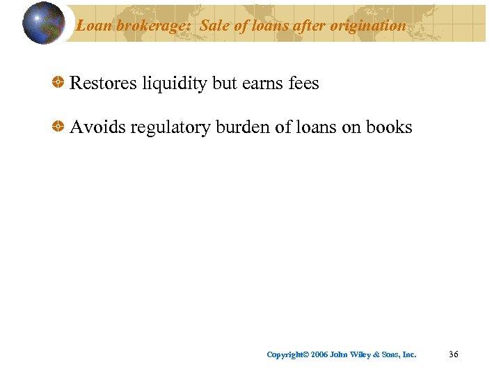 Loan brokerage: Sale of loans after origination Restores liquidity but earns fees Avoids regulatory