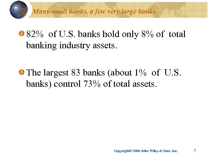 Many small banks, a few very large banks 82% of U. S. banks hold