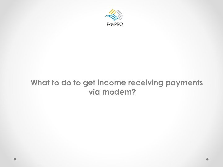 What to do to get income receiving payments via modem?