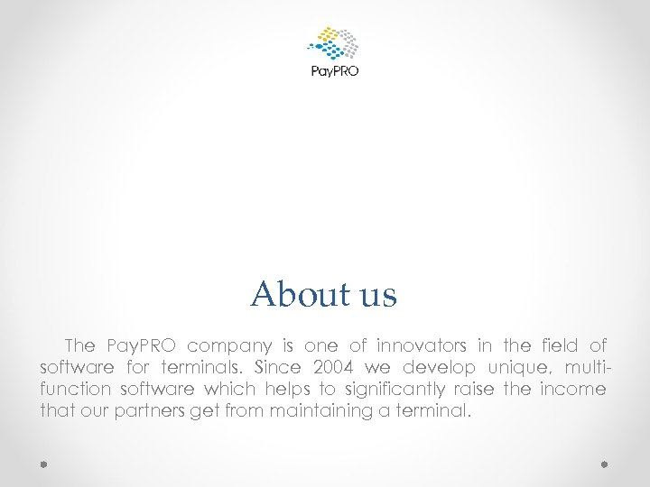 About us The Pay. PRO company is one of innovators in the field of