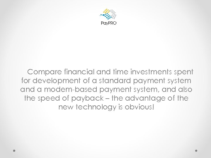 Compare financial and time investments spent for development of a standard payment system and