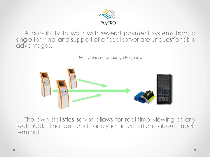 A capability to work with several payment systems from a single terminal and support