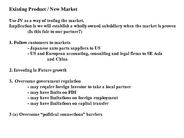 Existing Product / New Market Use JV as a way of testing the market.