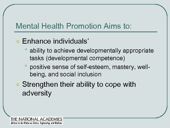 Mental Health Promotion Aims to: l Enhance individuals' • ability to achieve developmentally appropriate