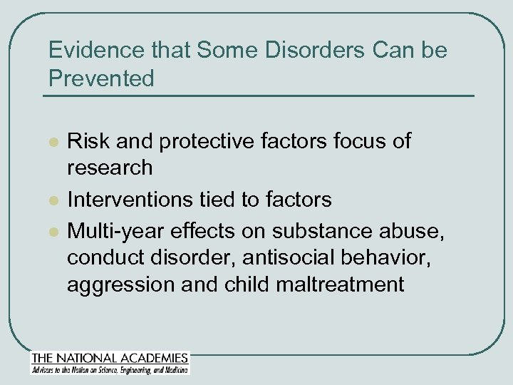 Evidence that Some Disorders Can be Prevented l l l Risk and protective factors