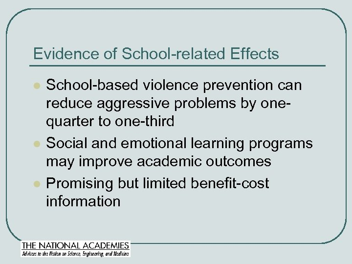 Evidence of School-related Effects l l l School-based violence prevention can reduce aggressive problems