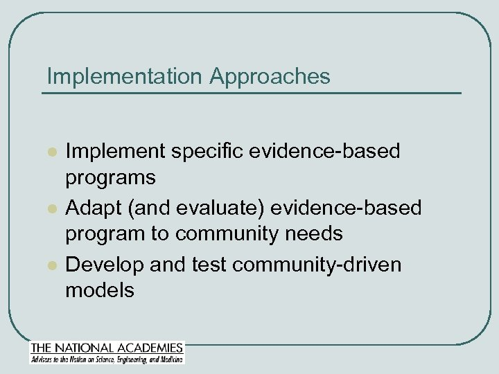 Implementation Approaches l l l Implement specific evidence-based programs Adapt (and evaluate) evidence-based program