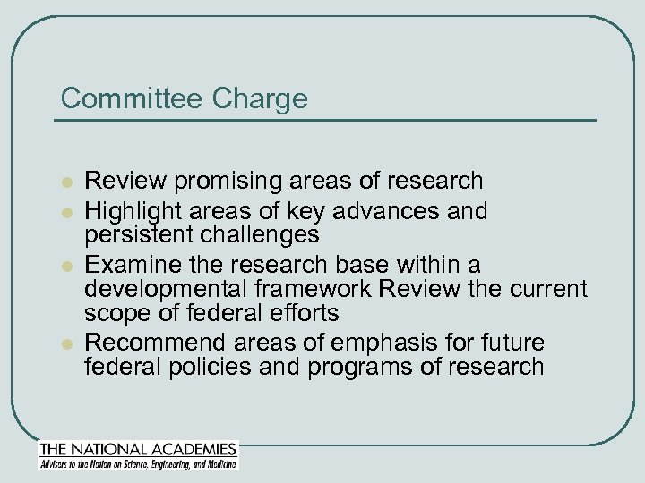 Committee Charge l l Review promising areas of research Highlight areas of key advances