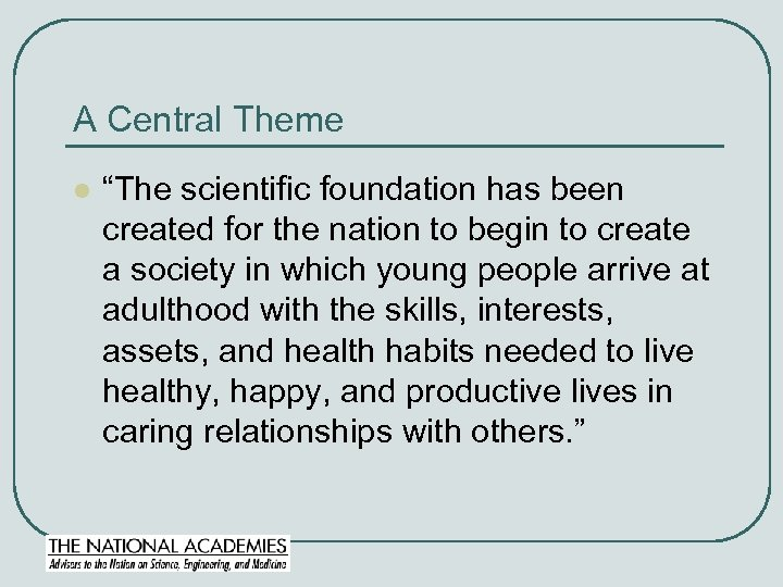 """A Central Theme l """"The scientific foundation has been created for the nation to"""