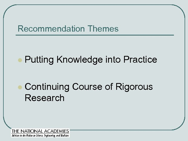 Recommendation Themes l Putting Knowledge into Practice l Continuing Course of Rigorous Research