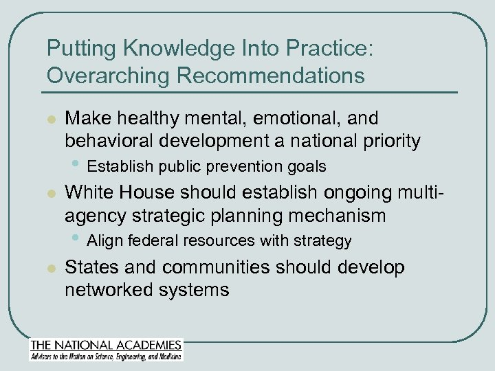 Putting Knowledge Into Practice: Overarching Recommendations l Make healthy mental, emotional, and behavioral development