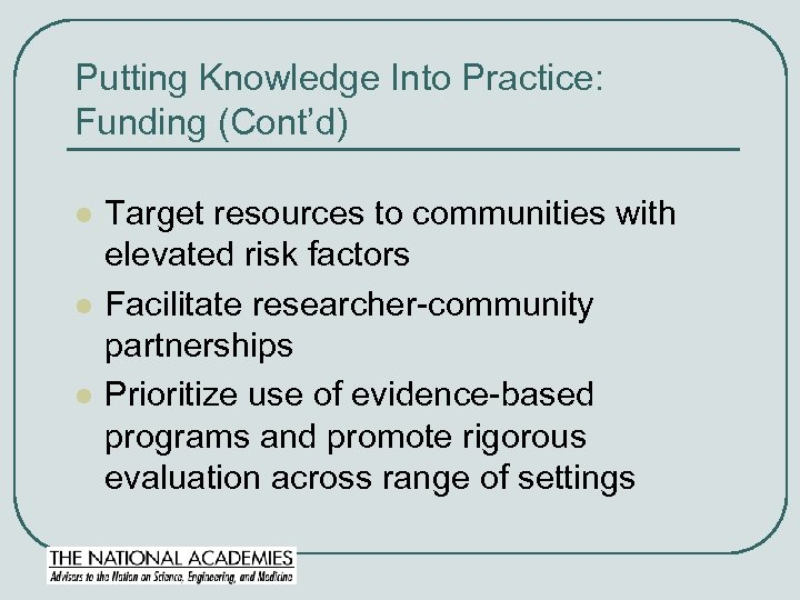 Putting Knowledge Into Practice: Funding (Cont'd) l l l Target resources to communities with