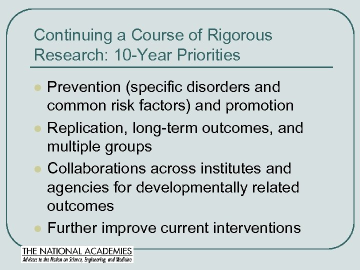 Continuing a Course of Rigorous Research: 10 -Year Priorities l l Prevention (specific disorders