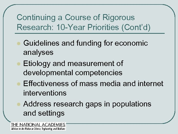 Continuing a Course of Rigorous Research: 10 -Year Priorities (Cont'd) l l Guidelines and
