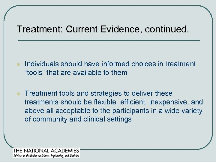 """Treatment: Current Evidence, continued. l Individuals should have informed choices in treatment """"tools"""" that"""