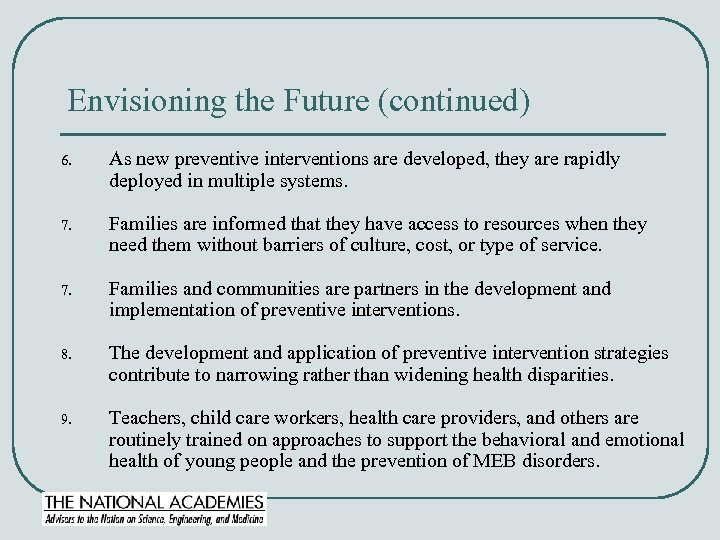 Envisioning the Future (continued) 6. As new preventive interventions are developed, they are rapidly