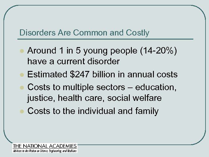 Disorders Are Common and Costly l l Around 1 in 5 young people (14