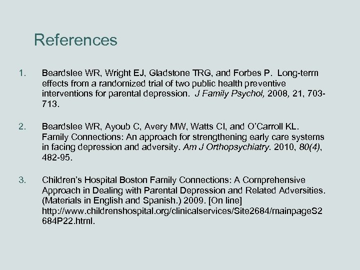 References 1. Beardslee WR, Wright EJ, Gladstone TRG, and Forbes P. Long-term effects from