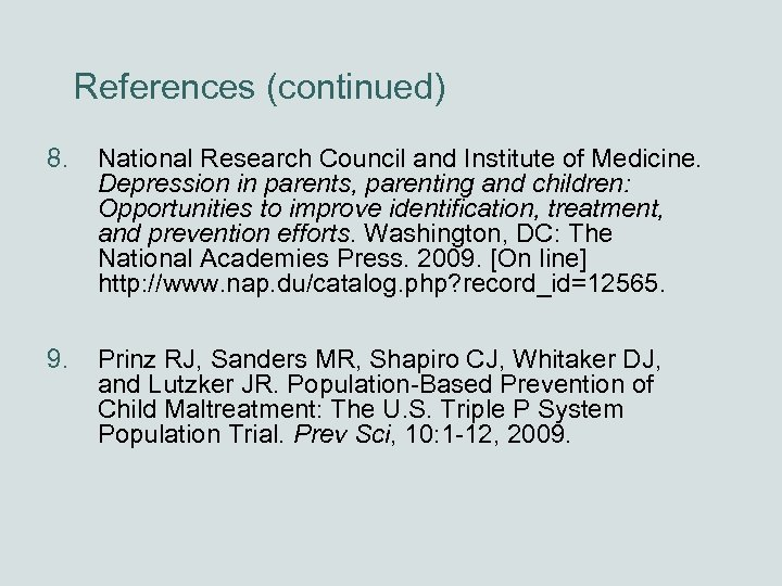 References (continued) 8. National Research Council and Institute of Medicine. Depression in parents, parenting
