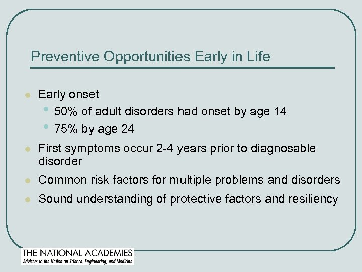 Preventive Opportunities Early in Life l Early onset • 50% of adult disorders had
