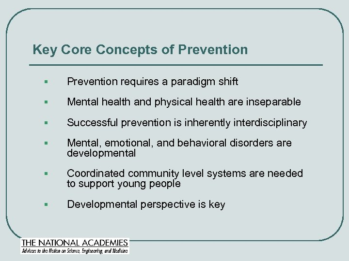 Key Core Concepts of Prevention § Prevention requires a paradigm shift § Mental health