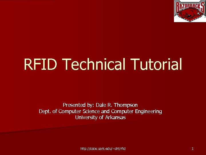 RFID Technical Tutorial Presented by: Dale R. Thompson Dept. of Computer Science and Computer