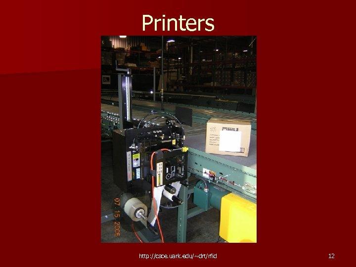 Printers http: //csce. uark. edu/~drt/rfid 12