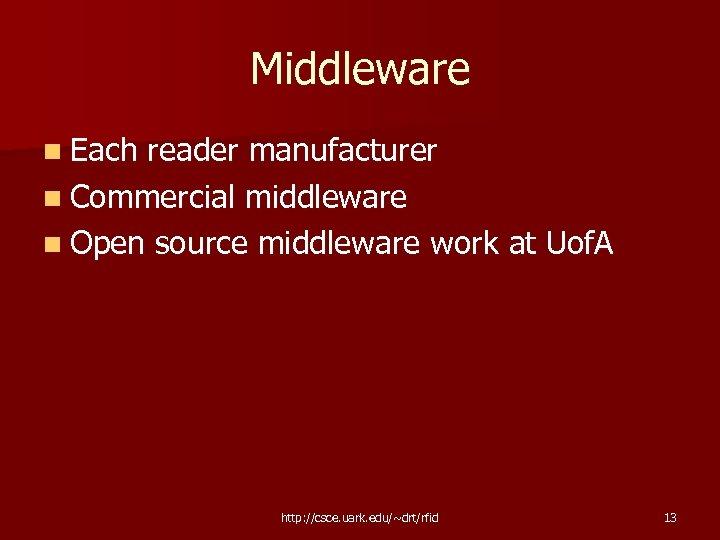 Middleware n Each reader manufacturer n Commercial middleware n Open source middleware work at