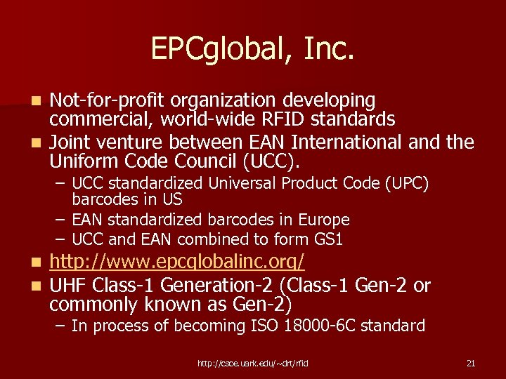 EPCglobal, Inc. Not-for-profit organization developing commercial, world-wide RFID standards n Joint venture between EAN