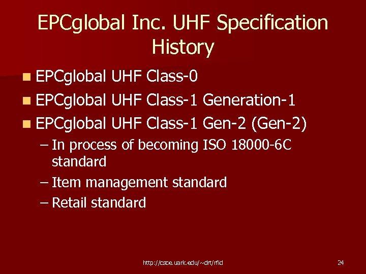 EPCglobal Inc. UHF Specification History n EPCglobal UHF Class-0 n EPCglobal UHF Class-1 Generation-1