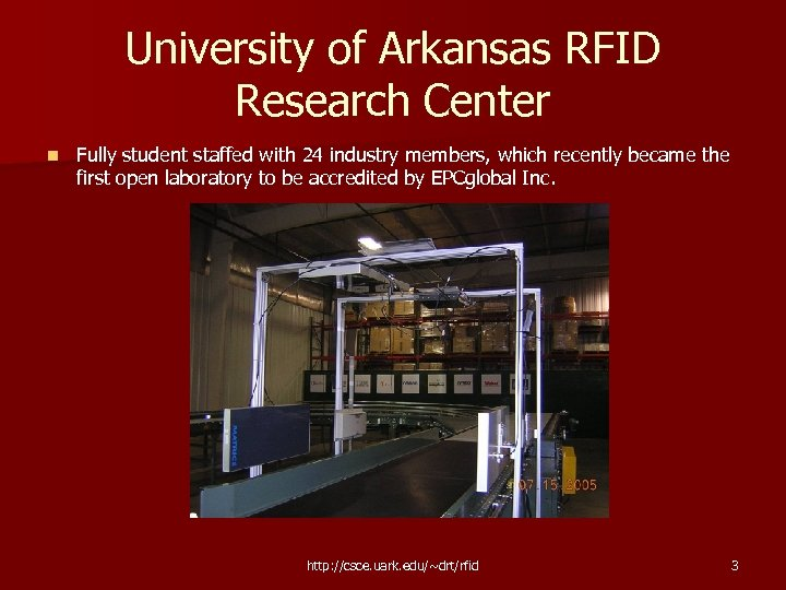 University of Arkansas RFID Research Center n Fully student staffed with 24 industry members,