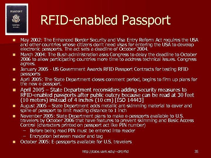 RFID-enabled Passport n n n n May 2002: The Enhanced Border Security and Visa