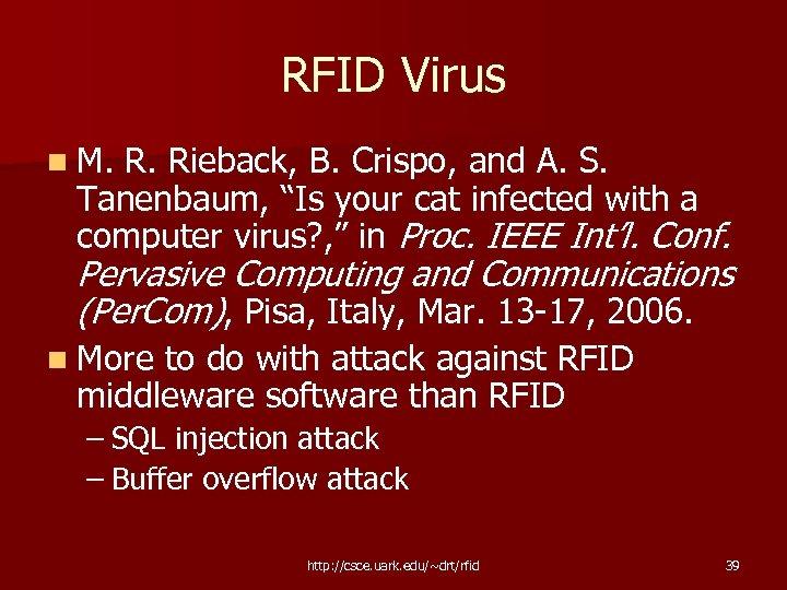 "RFID Virus n M. R. Rieback, B. Crispo, and A. S. Tanenbaum, ""Is your"