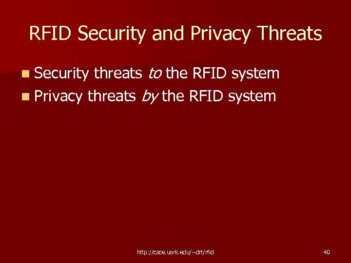 RFID Security and Privacy Threats to the RFID system n Privacy threats by the