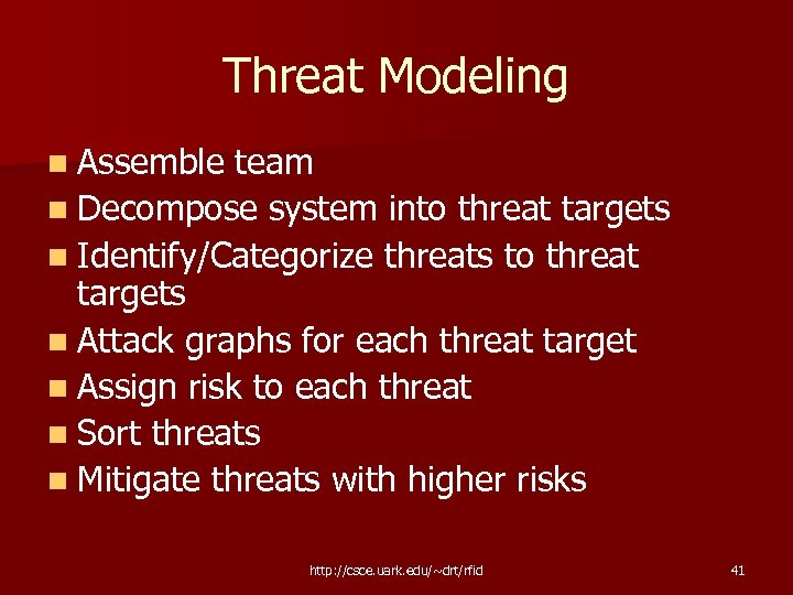 Threat Modeling n Assemble team n Decompose system into threat targets n Identify/Categorize threats