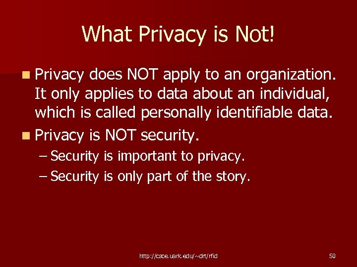 What Privacy is Not! n Privacy does NOT apply to an organization. It only