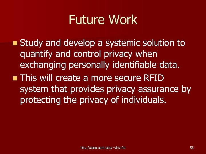 Future Work n Study and develop a systemic solution to quantify and control privacy