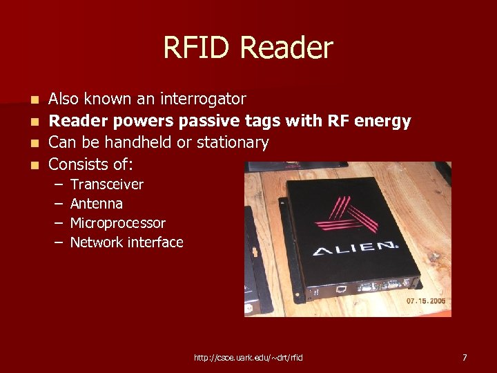 RFID Reader Also known an interrogator n Reader powers passive tags with RF energy