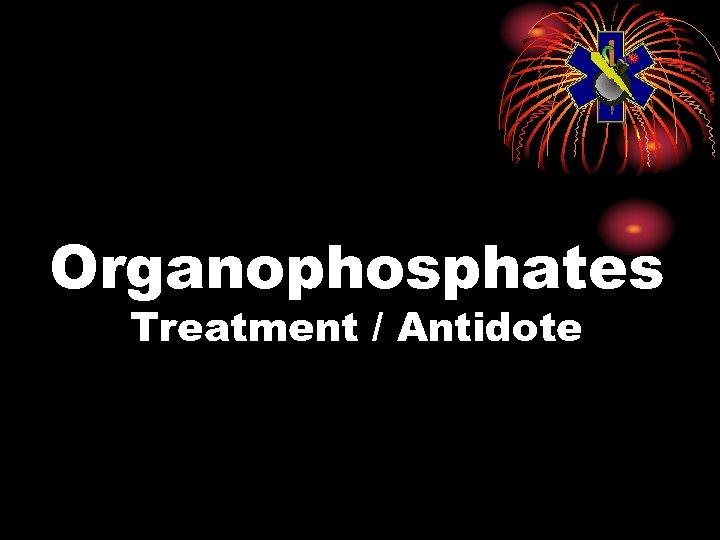 Organophosphates Treatment / Antidote