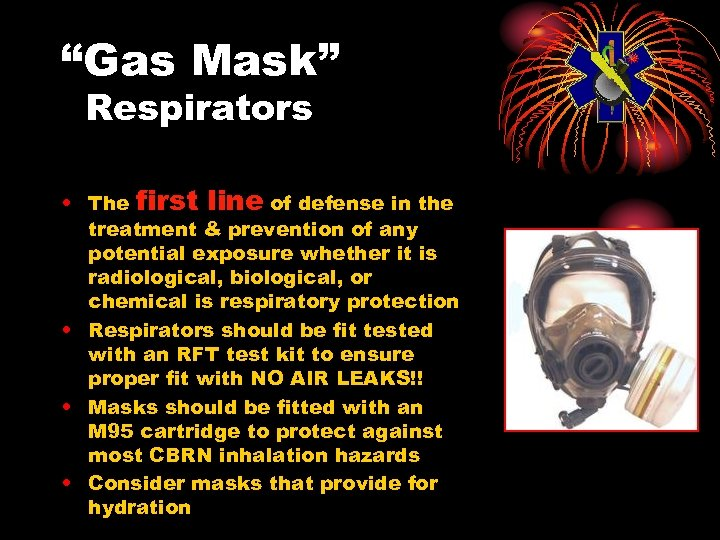 """""""Gas Mask"""" Respirators • The first line of defense in the treatment & prevention"""