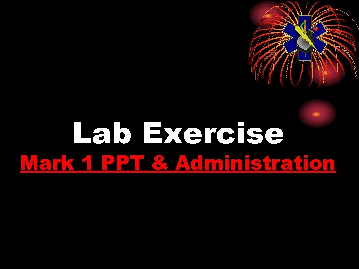 Lab Exercise Mark 1 PPT & Administration