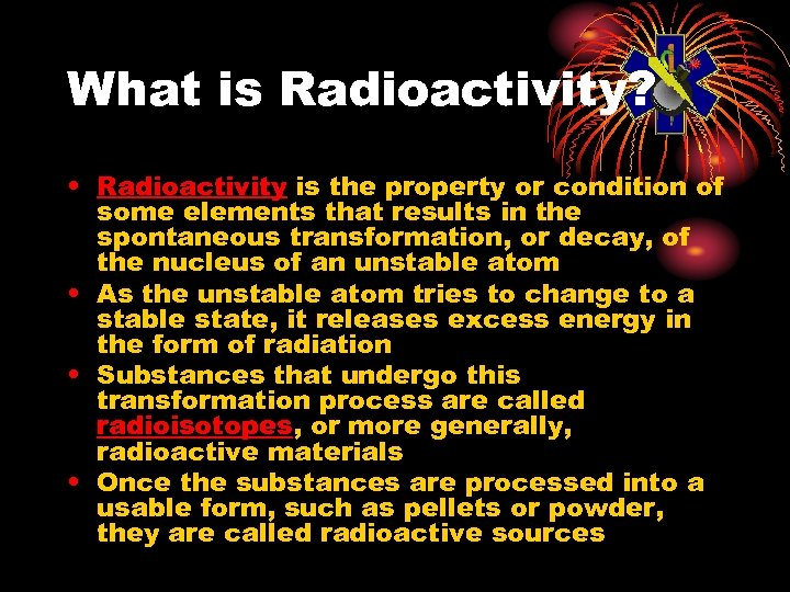 What is Radioactivity? • Radioactivity is the property or condition of some elements that