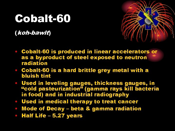 Cobalt-60 (koh-bawlt) • Cobalt-60 is produced in linear accelerators or as a byproduct of